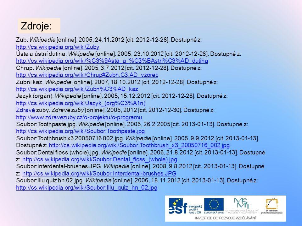 Zdroje: Zub. Wikipedie [online]. 2005, 24.11.2012 [cit. 2012-12-28]. Dostupné z: http://cs.wikipedia.org/wiki/Zuby.